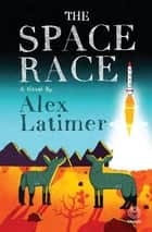 The Space Race ebook by Alex Latimer
