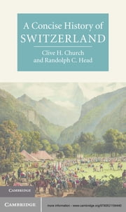 A Concise History of Switzerland ebook by Clive H. Church,Randolph C. Head