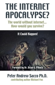 Internet Apocalypse - The world without internet... How would you survive? ebook by Peter Sacco,Michael Fox
