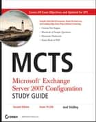 MCTS Microsoft Exchange Server 2007 Configuration Study Guide - Exam 70-236 ebook by Joel Stidley