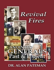 Revival Fires, Anointed Generals Past and Present (Part Two of Four) ebook by Dr. Alan Pateman