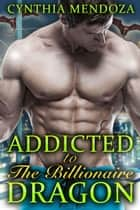 Menage - Addicted to The Billionaire Dragon ebook by Cynthia Mendoza