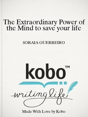 The Extraordinary Power of the Mind to save your life ebook by SORAIA GUERREIRO