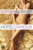Hotel D'Amour - Erotischer Roman ebook by Sophie Andresky