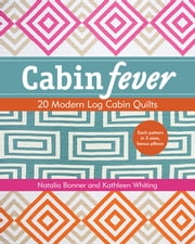 Cabin Fever - 20 Modern Log Cabin Quilts ebook by Natalia Bonner,Kathleen Jasperson Whiting