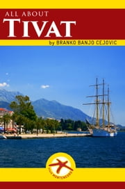 All about TIVAT - City Tourist Guide ebook by Branko BanjO Cejovic