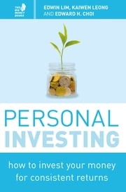 Personal Investing - How to invest your money for consistent returns ebook by Kaiwen Leong,Edwin Lim,Edward Choi