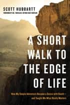 A Short Walk to the Edge of Life ebook by Scott Hubbartt,Tom Blase