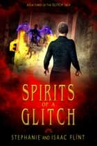 Spirits of a Glitch ebook by Stephanie Flint, Isaac Flint
