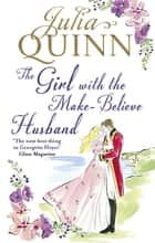 The Girl with the Make-Believe Husband ebook by Julia Quinn