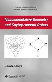 Noncommutative Geometry and Cayley-smooth Orders ebook by Le Bruyn, Lieven