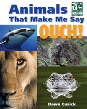 Animals That Make Me Say Ouch! (National Wildlife Federation) - Fierce Fangs, Stinging Spines, Scary Stares, and More ebook by Dawn Cusick