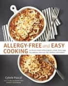 Allergy-Free and Easy Cooking - 30-Minute Meals without Gluten, Wheat, Dairy, Eggs, Soy, Peanuts, Tree Nuts, Fish, Shellfish, and Sesame [A Cookbook] ebook by Cybele Pascal