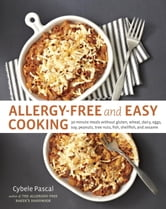 Allergy-Free and Easy Cooking - 30-Minute Meals without Gluten, Wheat, Dairy, Eggs, Soy, Peanuts, Tree Nuts, Fish, Shellfish, and Sesame ebook by Cybele Pascal