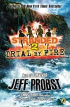 Trial by Fire ebook by Jeff Probst, Christopher Tebbetts
