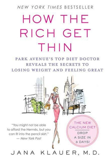 How the Rich Get Thin - Park Avenue's Top Diet Doctor Reveals the Secrets to Losing Weight and Feeling Great ebook by Dr. Jana Klauer, M.D.