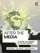 After the Media - Culture and Identity in the 21st Century ebook by Peter Bennett, Alex Kendall, Julian McDougall