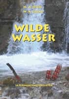 Wilde Wasser ebook by Wolfgang Grund, Maria Stich