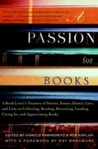 A Passion for Books - A Book Lover's Treasury of Stories, Essays, Humor, Lore, and Lists on Collecting , Reading, Borrowing, Lending, Caring for, and Appreciating Books ebook by Harold Rabinowitz, Rob Kaplan, Ray Bradbury