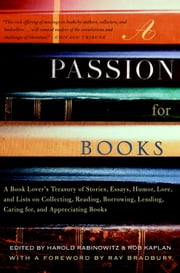 A Passion for Books - A Book Lover's Treasury of Stories, Essays, Humor, Lore, and Lists on Collecting , Reading, Borrowing, Lending, Caring for, and Appreciating Books ebook by Harold Rabinowitz,Rob Kaplan,Ray Bradbury