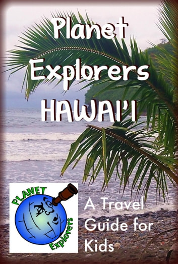 Planet Explorers Hawaii - Planet Explorers Travel Guides for Kids ebook by Laura Schaefer
