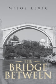 THE BRIDGE BETWEEN ebook by MILOS LEKIC