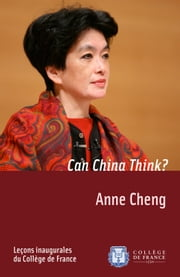 Can China Think? - Inaugural lecture delivered on Thursday 11 December 2008 ebook by Anne Cheng