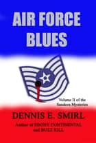 Air Force Blues: The Sandeen Mysteries, Book Two ebook by Dennis E. Smirl