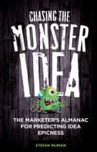 Chasing the Monster Idea ebook by Stefan Mumaw