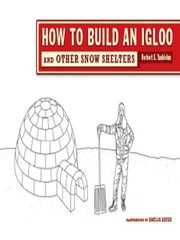 How to Build an Igloo: And Other Snow Shelters ebook by Amelia Bauer, Norbert E. Yankielun, PhD