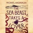 The Sea Beast Takes a Lover - Stories audiobook by Michael Andreasen, Various