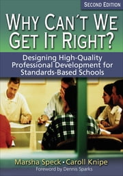 Why Can't We Get It Right? - Designing High-Quality Professional Development for Standards-Based Schools ebook by Dr. Marsha Speck,Dr. Caroll O. Knipe