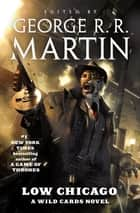 Low Chicago - A Wild Cards Novel ebook by George R. R. Martin