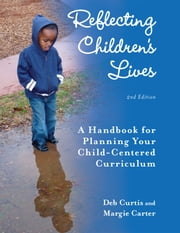 Reflecting Children's Lives - A Handbook for Planning Your Child-Centered Curriculum ebook by Deb Curtis,Margie Carter