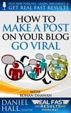 How to Make a Post on Your Blog Go Viral - Real Fast Results, #15 ebook by Daniel Hall