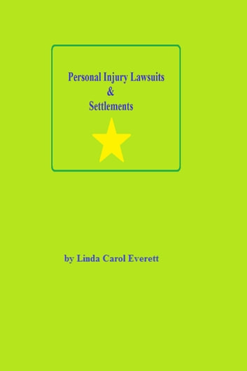 Personal Injury Lawsuits & Settlements ebook by Linda Carol Everett