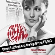 Fireball - Carole Lombard and the Mystery of Flight 3 audiobook by Robert Matzen