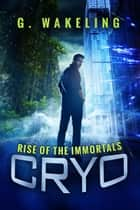 CRYO: Rise of the Immortals ebook by Geoffrey Wakeling
