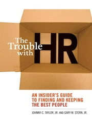 The Trouble with HR: An Insider's Guide to Finding and Keeping the Best People ebook by TAYLOR, Johnny C.