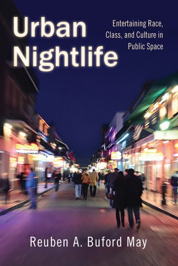 Urban Nightlife - Entertaining Race, Class, and Culture in Public Space ebook by Reuben A. Buford May
