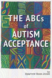 The ABCs of Autism Acceptance ebook by Sparrow R Jones