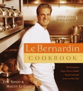 Le Bernardin Cookbook - Four-Star Simplicity ebook by Eric Ripert,Maguy Le Coze