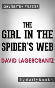 The Girl in the Spider's Web: by David Lagercrantz | Conversation Starters ebook by dailyBooks