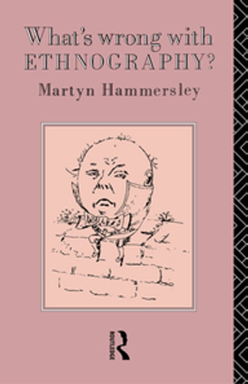 What's Wrong With Ethnography? eBook by Martyn Hammersley