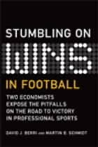 Stumbling On Wins in Football ebook by David Berri, Martin Schmidt