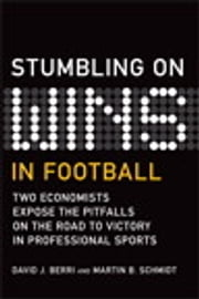 Stumbling On Wins in Football ebook by David Berri,Martin Schmidt