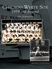 Chicago White Sox: - 1959 and Beyond ebook by Dan Helpingstine
