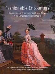 Fashionable Encounters - Perspectives and trends in textile and dress in the Early Modern Nordic World ebook by Tove Engelhardt Mathiassen,Marie-Louise Nosch,Maj Ringgaard,Kirsten Toftegaard