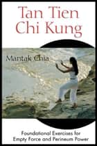 Tan Tien Chi Kung: Foundational Exercises for Empty Force and Perineum Power - Foundational Exercises for Empty Force and Perineum Power ebook by Mantak Chia
