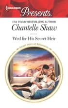 Wed for His Secret Heir ebook by Chantelle Shaw